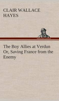 The Boy Allies at Verdun Or, Saving France from the Enemy