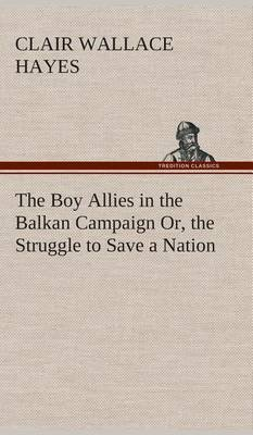 The Boy Allies in the Balkan Campaign Or, the Struggle to Save a Nation