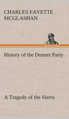 History of the Donner Party, a Tragedy of the Sierra