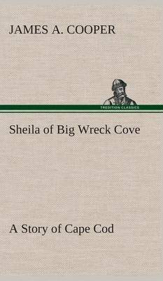 Sheila of Big Wreck Cove a Story of Cape Cod