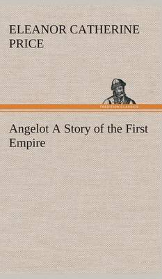 Angelot a Story of the First Empire