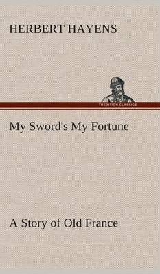 My Sword's My Fortune a Story of Old France