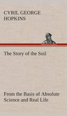 The Story of the Soil from the Basis of Absolute Science and Real Life,