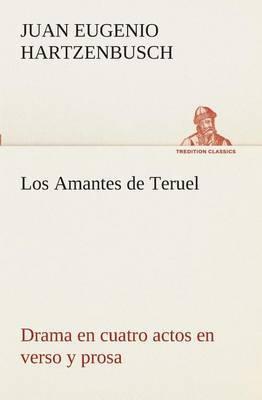 Los Amantes de Teruel Drama En Cuatro Actos En Verso y Prosa