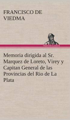 Memoria Dirigida Al Sr. Marquez de Loreto, Virey y Capitan General de Las Provincias del Rio de la Plata