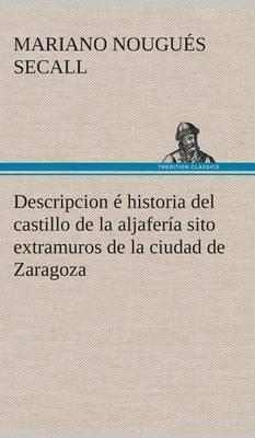 Descripcion E Historia del Castillo de la Aljaferia Sito Extramuros de la Ciudad de Zaragoza
