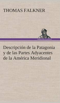 Descripcion de la Patagonia y de Las Partes Adyacentes de la America Meridional