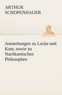 Anmerkungen Zu Locke Und Kant, Sowie Zu Nachkantischen Philosophen