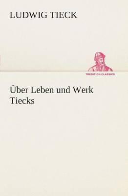 Uber Leben Und Werk Tiecks