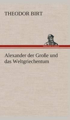 Alexander Der Groe Und Das Weltgriechentum