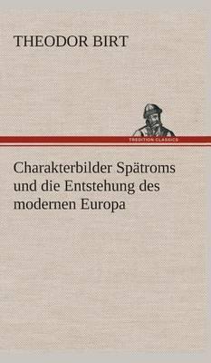 Charakterbilder Spatroms Und Die Entstehung Des Modernen Europa
