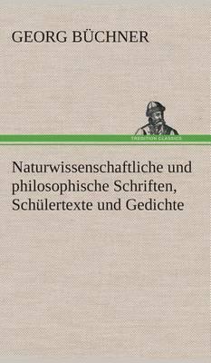 Naturwissenschaftliche Und Philosophische Schriften, Schulertexte Und Gedichte