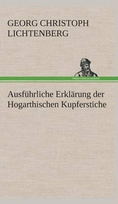 Ausfuhrliche Erklarung Der Hogarthischen Kupferstiche
