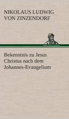 Bekenntnis Zu Jesus Christus Nach Dem Johannes-Evangelium