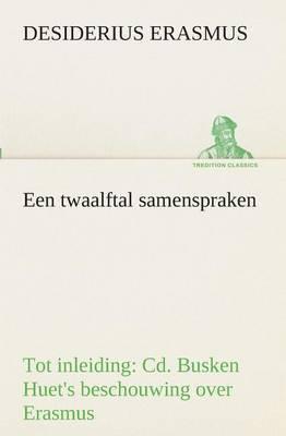 Een Twaalftal Samenspraken Tot Inleiding: CD. Busken Huet's Beschouwing Over Erasmus
