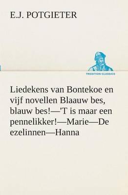 Liedekens Van Bontekoe En Vijf Novellen Blaauw Bes, Blauw Bes!-'t Is Maar Een Pennelikker!-Marie-de Ezelinnen-Hanna