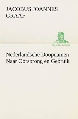 Nederlandsche Doopnamen Naar Oorsprong En Gebruik