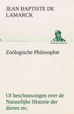 Zoologische Philosophie of Beschouwingen Over de Natuurlijke Historie Der Dieren Etc.