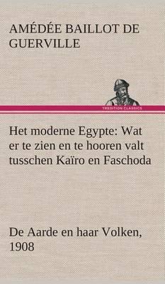 Het Moderne Egypte: Wat Er Te Zien En Te Hooren Valt Tusschen Kairo En Faschoda de Aarde En Haar Volken, 1908
