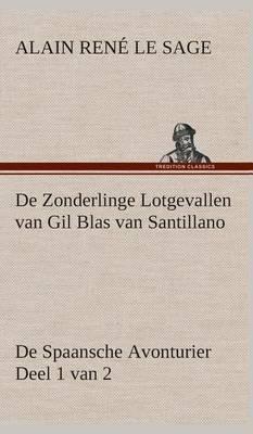 de Zonderlinge Lotgevallen Van Gil Blas Van Santillano de Spaansche Avonturier, Deel 1 Van 2