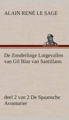 de Zonderlinge Lotgevallen Van Gil Blas Van Santillano, Deel 2 Van 2 de Spaansche Avonturier