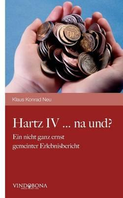 Hartz IV.... Na Und ?