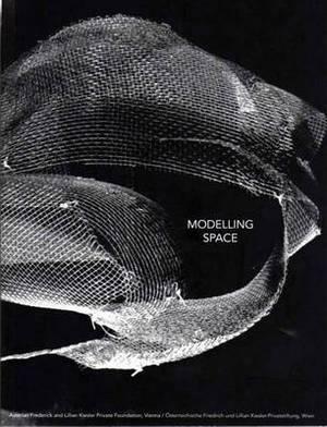 Modelling Space: 10th Anniversary Kiesler Foundation Vienna