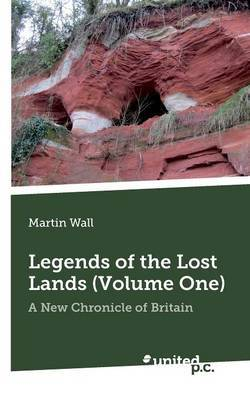 Legends of the Lost Lands: A New Chronicle of Britain: Volume one