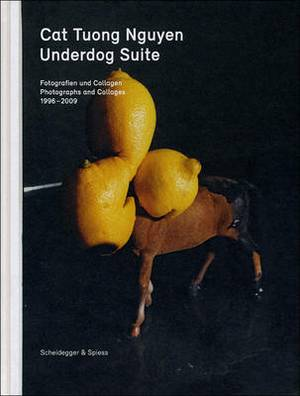 Underdog Suite: Photographs and Collages 1998-2009
