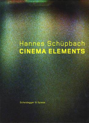 Hannes Schupbach. Cinema Elements: Films, Paintings, and Performances 1989-2008