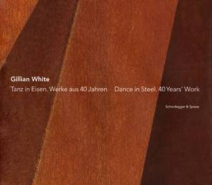 Gillian White: Dance in Steel. 40 Years' Work