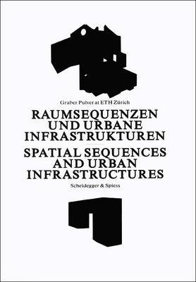 Spatial Sequences and Urban Infrastructure: Graber Pulver at ETH Zurich