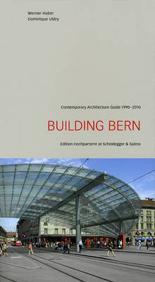 Building Bern: A Guide to Contemporary Architecture 1990-2010