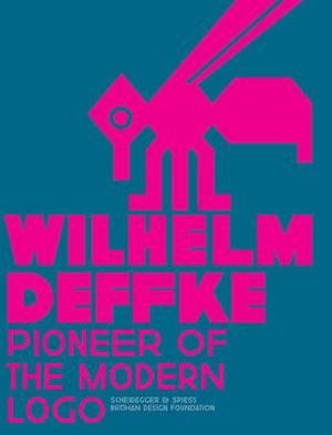 Pioneer of the Modern Logo: Wilhelm Deffke 1887-1950