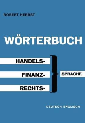 Worterbuch fur Handel, Finanz und Recht / Dictionary of Commerce, Finance and Law: Pt. B: German-English