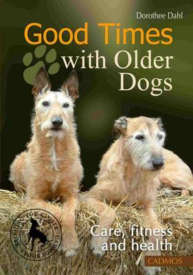 Good Times with Older Dogs: Care, Fitness and Health