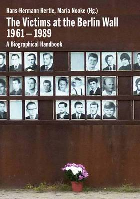 The Victims at the Berlin Wall 1961-1989: A Biographical Handbook