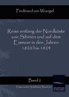 Reise Entlang Der Nordk Ste Von Sibirien Und Auf Dem Eismeer in Den Jahren 1820 Bis 1824