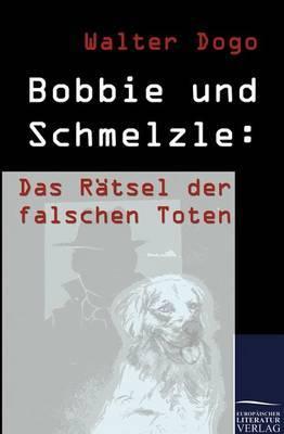 Bobbie Und Schmelzle: Das R Tsel Der Falschen Toten