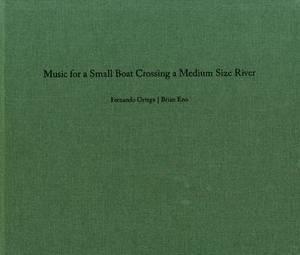 Fernando Ortega/Brian Eno: Music for a Small Boat Crossing a Medium Size River