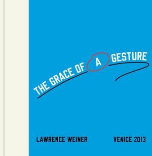Lawrence Weiner: The Grace of a Gesture (Venice 2013)