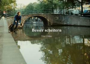Besser Scheitern/Fail Better: Film + Video