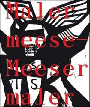 Jonathan Meese: Malermeese - Meesermaler