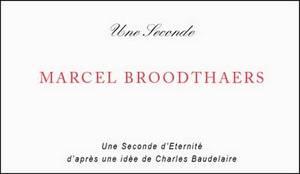 Marcel Broodthaers: Une Seconde d'Eternite d'Apres une Idee de Charles Baudelaire / A Second of Eternity After an Idea of Charles Baudelaire