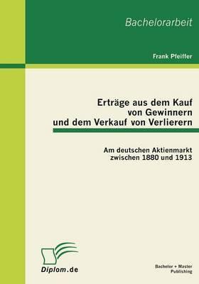Ertrage Aus Dem Kauf Von Gewinnern Und Dem Verkauf Von Verlierern: Am Deutschen Aktienmarkt Zwischen 1880 Und 1913