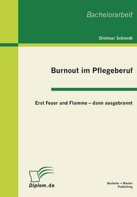 Burnout Im Pflegeberuf: Erst Feuer Und Flamme - Dann Ausgebrannt