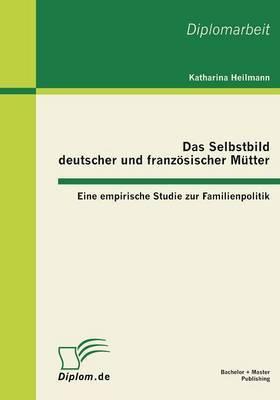 Das Selbstbild Deutscher Und Franzosischer Mutter: Eine Empirische Studie Zur Familienpolitik