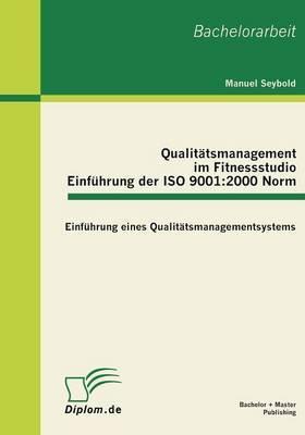 Qualitatsmanagement Im Fitnessstudio: Einfuhrung Der ISO 9001:2000 Norm