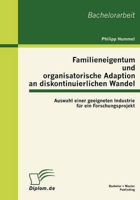 Familieneigentum Und Organisatorische Adaption an Diskontinuierlichen Wandel: Auswahl Einer Geeigneten Industrie Fur Ein Forschungsprojekt