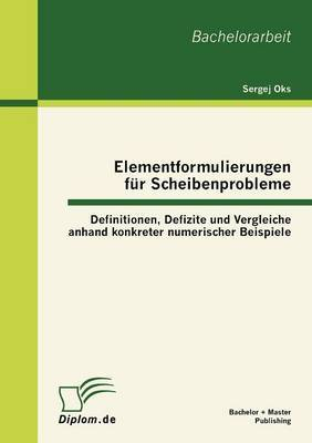 Elementformulierungen Fur Scheibenprobleme: Definitionen, Defizite Und Vergleiche Anhand Konkreter Numerischer Beispiele